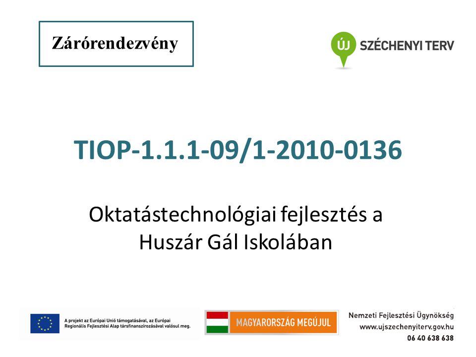 Zárórendezvémy Zárórendezvény TIOP-1.1.1-09/1-2010-0136 Oktatástechnológiai fejlesztés a Huszár Gál Iskolában
