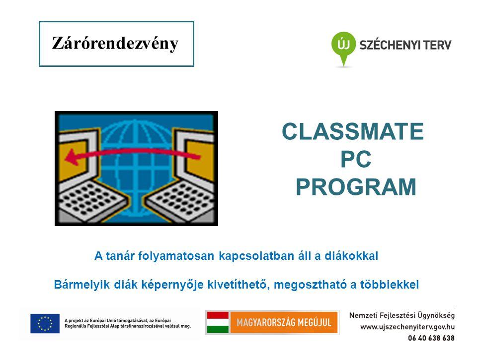 Zárórendezvémy Zárórendezvény CLASSMATE PC PROGRAM A tanár folyamatosan kapcsolatban áll a diákokkal Bármelyik diák képernyője kivetíthető, megosztható a többiekkel