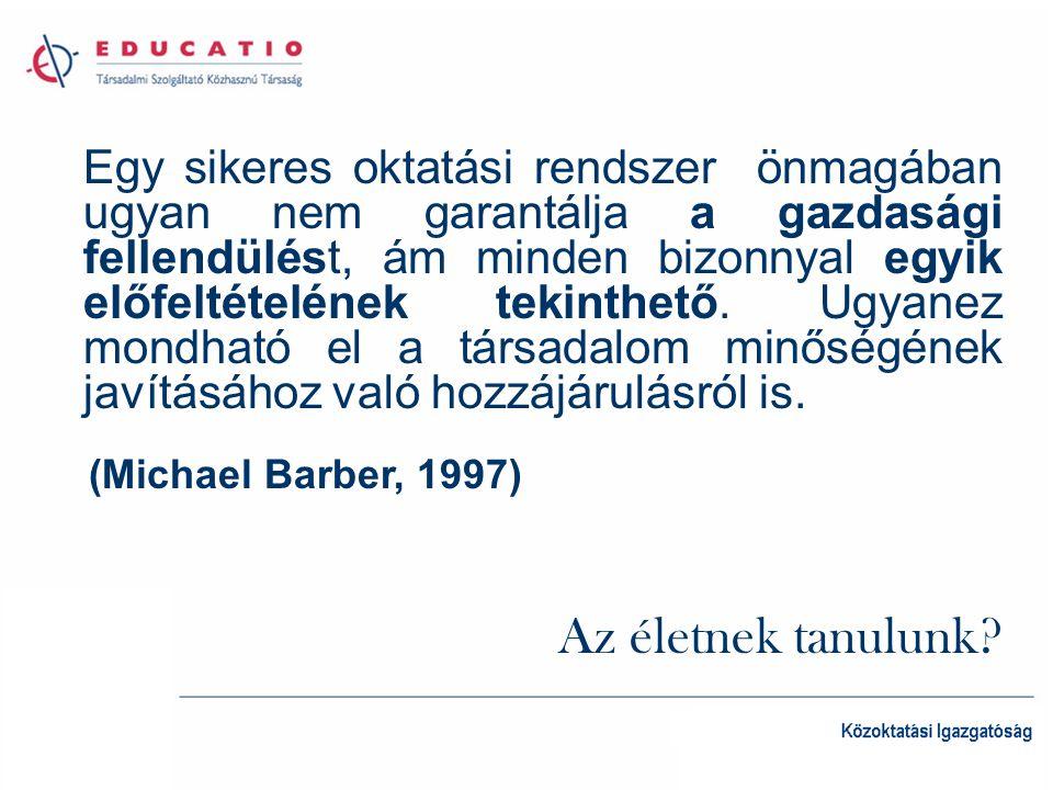 Egy sikeres oktatási rendszer önmagában ugyan nem garantálja a gazdasági fellendülést, ám minden bizonnyal egyik előfeltételének tekinthető.