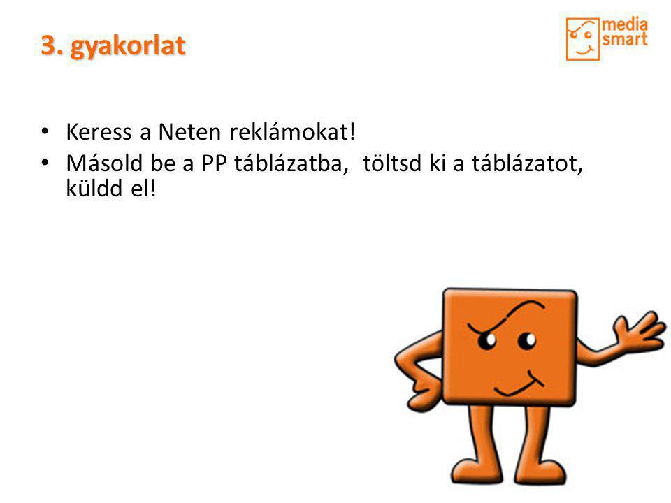 3. gyakorlat • Keress a Neten reklámokat! • Másold be a PP táblázatba, töltsd ki a táblázatot, küldd el!