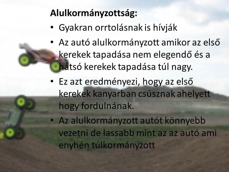 Alulkormányzottság: • Gyakran orrtolásnak is hívják • Az autó alulkormányzott amikor az első kerekek tapadása nem elegendő és a hátsó kerekek tapadása