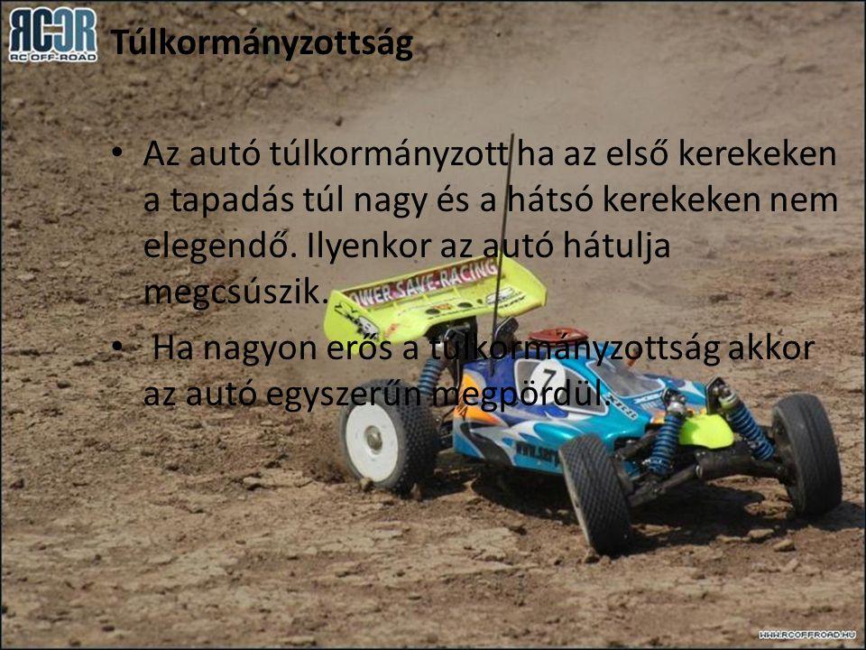 Túlkormányzottság • Az autó túlkormányzott ha az első kerekeken a tapadás túl nagy és a hátsó kerekeken nem elegendő. Ilyenkor az autó hátulja megcsús
