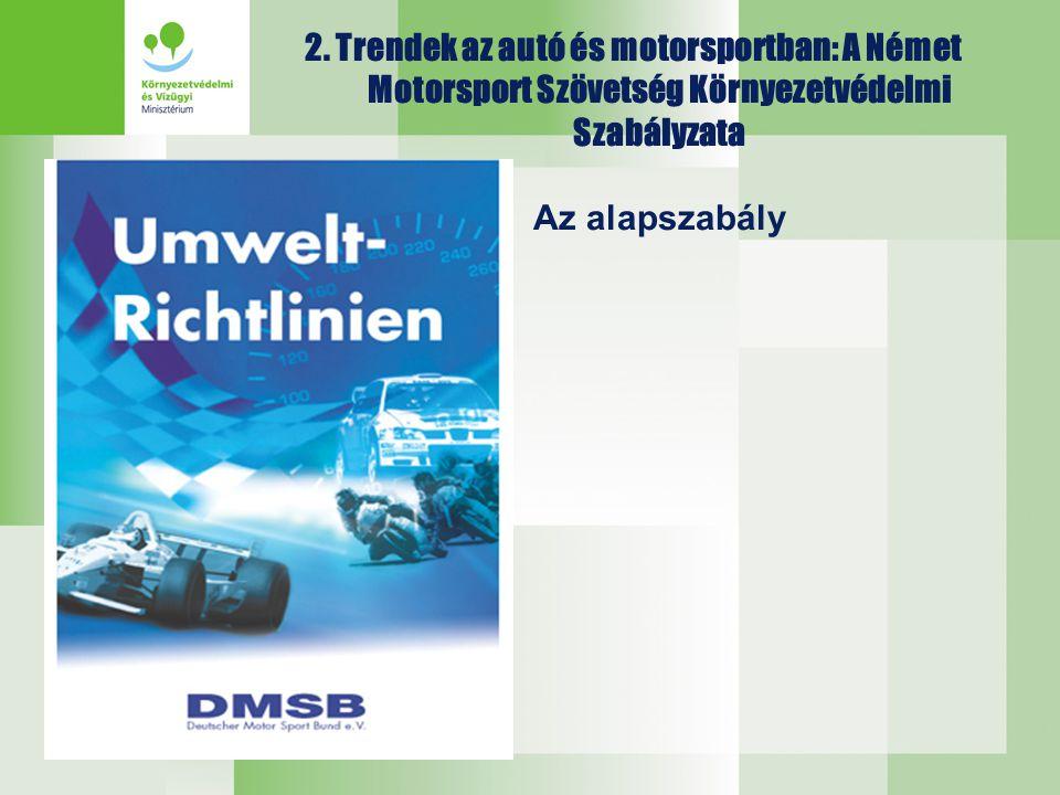 2. Trendek az autó és motorsportban: A Német Motorsport Szövetség Környezetvédelmi Szabályzata Az alapszabály