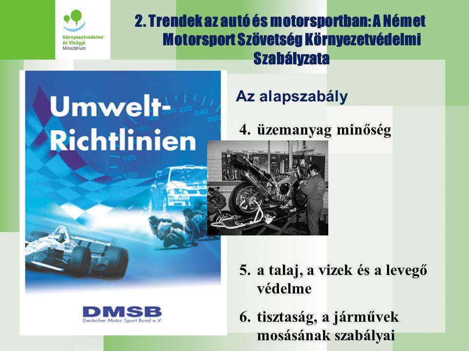 2. Trendek az autó és motorsportban: A Német Motorsport Szövetség Környezetvédelmi Szabályzata Az alapszabály 4.üzemanyag minőség 5.a talaj, a vizek é