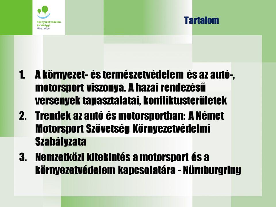 Tartalom 1.A környezet- és természetvédelem és az autó-, motorsport viszonya. A hazai rendezésű versenyek tapasztalatai, konfliktusterületek 2.Trendek