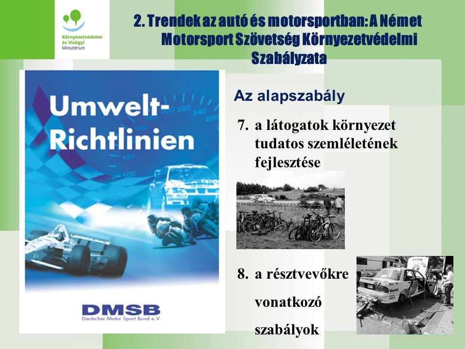 2. Trendek az autó és motorsportban: A Német Motorsport Szövetség Környezetvédelmi Szabályzata Az alapszabály 7.a látogatok környezet tudatos szemléle