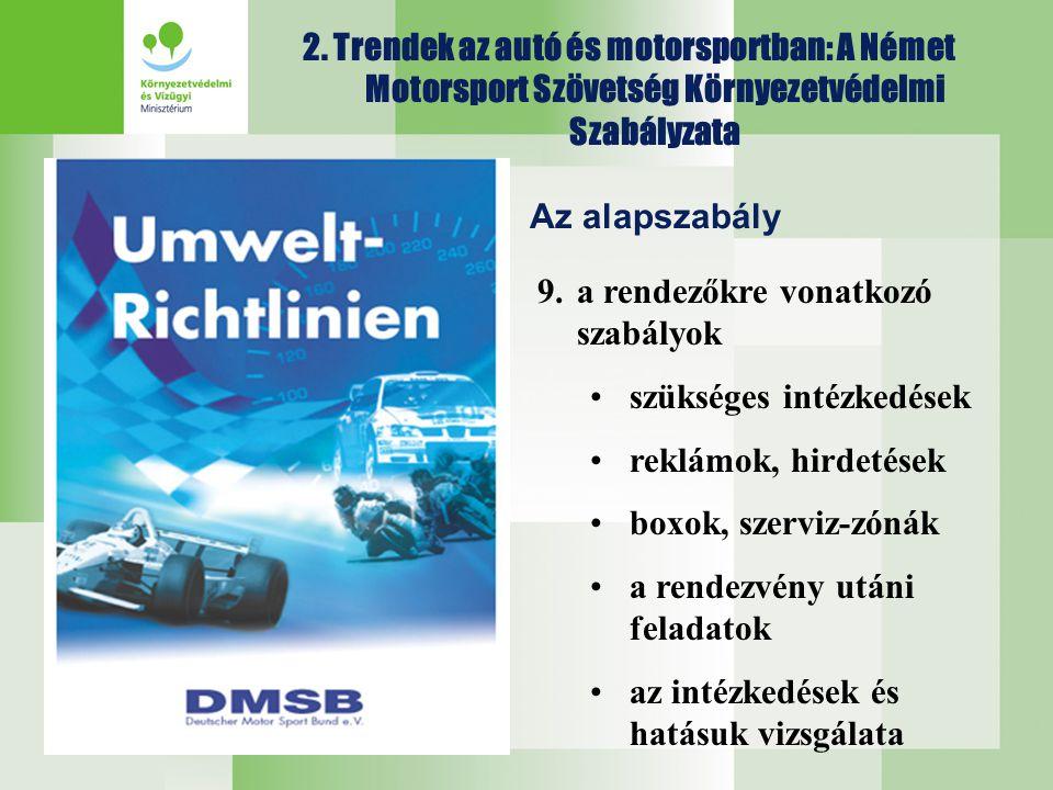 2. Trendek az autó és motorsportban: A Német Motorsport Szövetség Környezetvédelmi Szabályzata Az alapszabály 9.a rendezőkre vonatkozó szabályok •szük