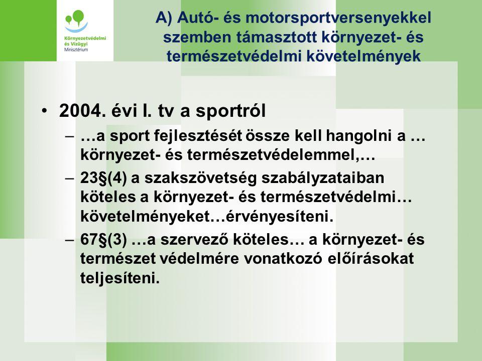 A) Autó- és motorsportversenyekkel szemben támasztott környezet- és természetvédelmi követelmények •2004. évi I. tv a sportról –…a sport fejlesztését