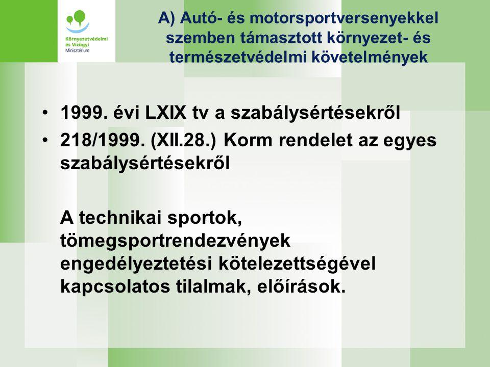 A) Autó- és motorsportversenyekkel szemben támasztott környezet- és természetvédelmi követelmények •1999. évi LXIX tv a szabálysértésekről •218/1999.