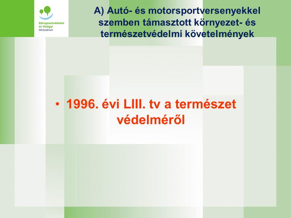 A) Autó- és motorsportversenyekkel szemben támasztott környezet- és természetvédelmi követelmények •1996. évi LIII. tv a természet védelméről