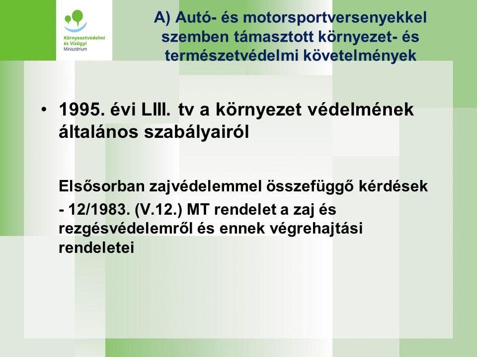 A) Autó- és motorsportversenyekkel szemben támasztott környezet- és természetvédelmi követelmények •1995. évi LIII. tv a környezet védelmének általáno