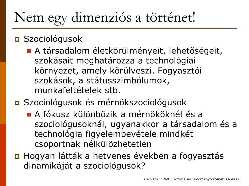 Nem egy dimenziós a történet!  Szociológusok  A társadalom életkörülményeit, lehetőségeit, szokásait meghatározza a technológiai környezet, amely kö