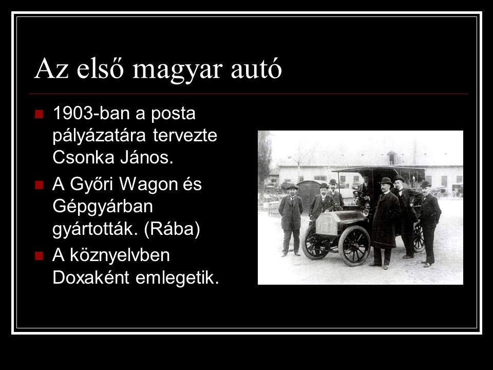 Az első magyar autó  1903-ban a posta pályázatára tervezte Csonka János.  A Győri Wagon és Gépgyárban gyártották. (Rába)  A köznyelvben Doxaként em