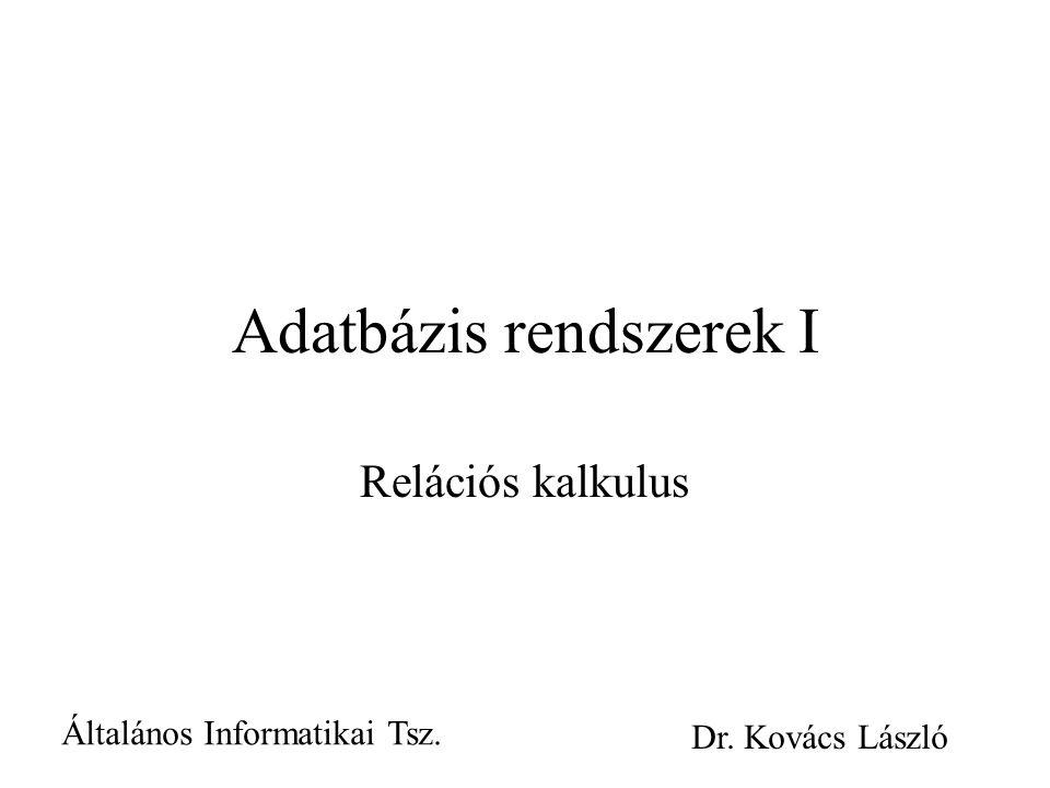 Adatbázis rendszerek I Relációs kalkulus Általános Informatikai Tsz. Dr. Kovács László