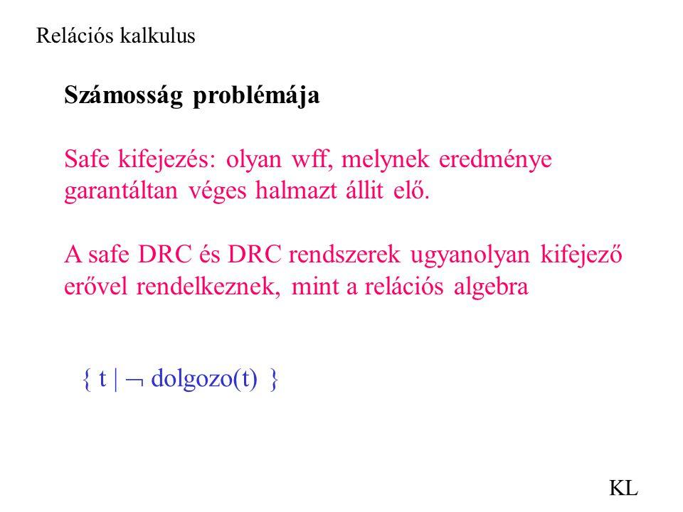 Relációs kalkulus KL Számosság problémája Safe kifejezés: olyan wff, melynek eredménye garantáltan véges halmazt állit elő.