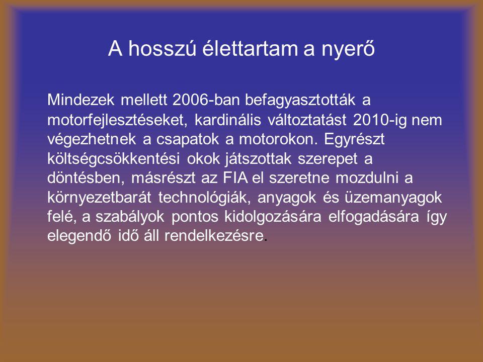A hosszú élettartam a nyerő Mindezek mellett 2006-ban befagyasztották a motorfejlesztéseket, kardinális változtatást 2010-ig nem végezhetnek a csapato