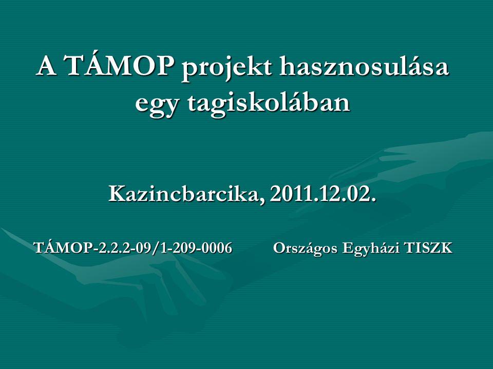 A TÁMOP projekt hasznosulása egy tagiskolában Kazincbarcika, 2011.12.02.