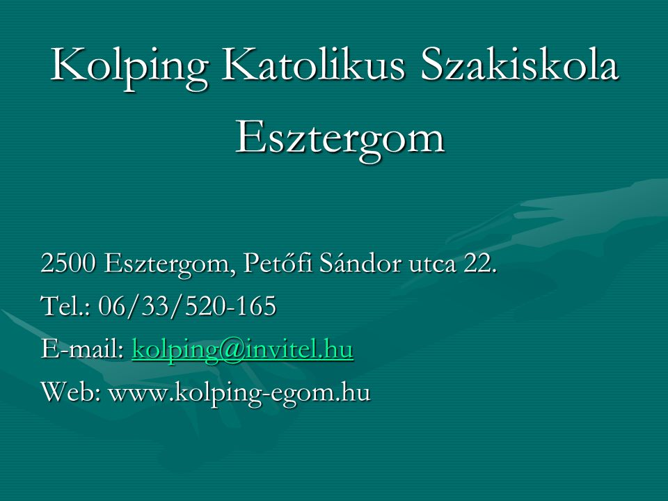 Kolping Katolikus Szakiskola Esztergom Esztergom 2500 Esztergom, Petőfi Sándor utca 22. Tel.: 06/33/520-165 E-mail: kolping@invitel.hu kolping@invitel