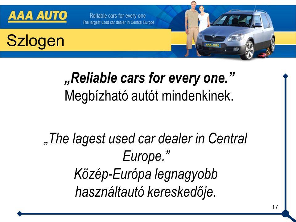 """17 Szlogen """"The lagest used car dealer in Central Europe."""" Közép-Európa legnagyobb használtautó kereskedője. """"Reliable cars for every one."""" Megbízható"""