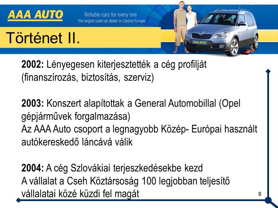 8 Történet II. 2002: Lényegesen kiterjesztették a cég profilját (finanszírozás, biztosítás, szerviz) 2003: Konszert alapítottak a General Automobillal