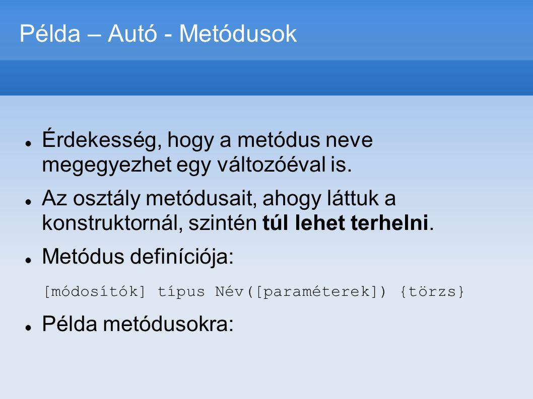 Példa – Autó - Metódusok  Érdekesség, hogy a metódus neve megegyezhet egy változóéval is.  Az osztály metódusait, ahogy láttuk a konstruktornál, szi
