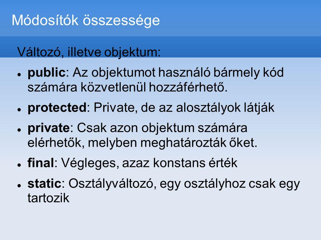 Módosítók összessége Változó, illetve objektum:  public: Az objektumot használó bármely kód számára közvetlenül hozzáférhető.  protected: Private, d