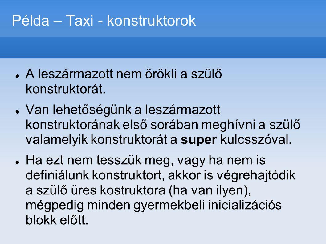 Példa – Taxi - konstruktorok  A leszármazott nem örökli a szülő konstruktorát.  Van lehetőségünk a leszármazott konstruktorának első sorában meghívn
