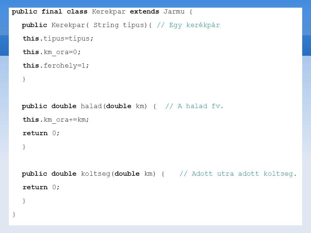 public final class Kerekpar extends Jarmu { public Kerekpar( String tipus){ // Egy kerékpár this.tipus=tipus; this.km_ora=0; this.ferohely=1; } public