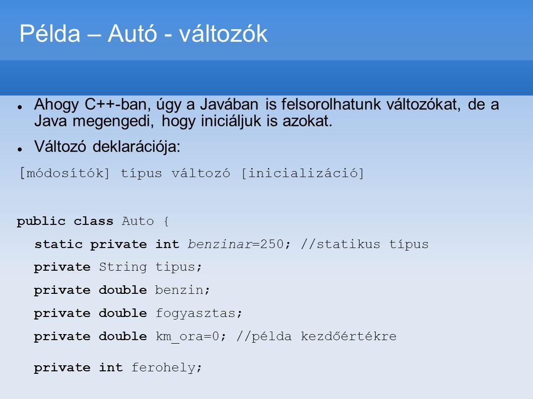 Példa – Autó - változók  Ahogy C++-ban, úgy a Javában is felsorolhatunk változókat, de a Java megengedi, hogy iniciáljuk is azokat.  Változó deklará