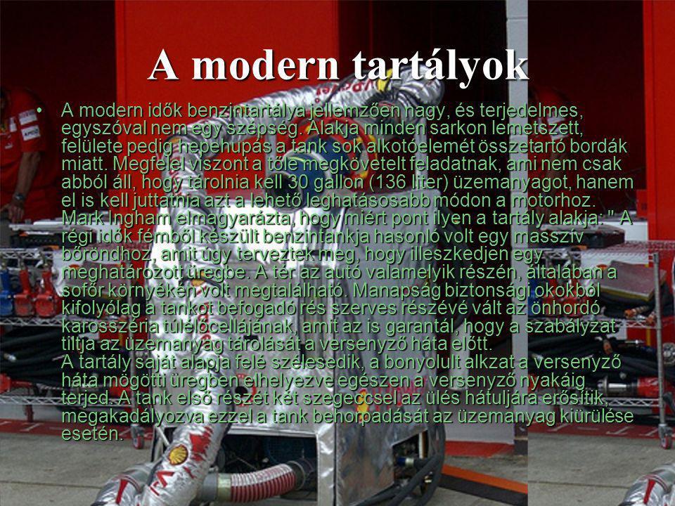 A modern tartályok •A modern idők benzintartálya jellemzően nagy, és terjedelmes, egyszóval nem egy szépség.