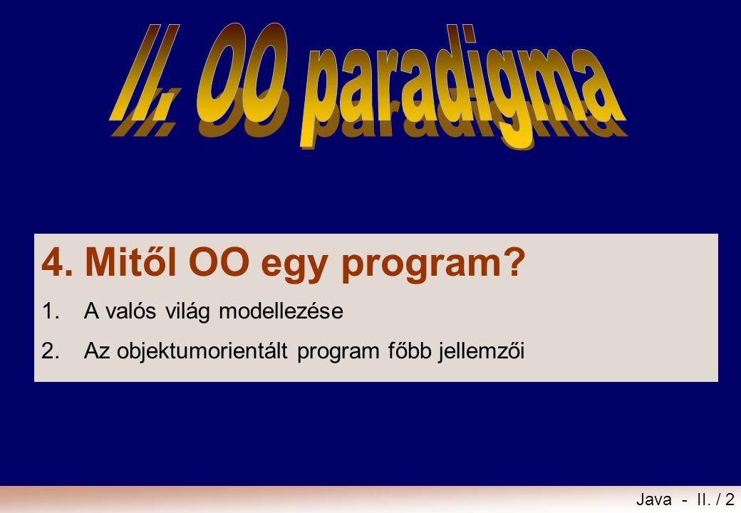 Java - II. / 2 4.Mitől OO egy program? 1.A valós világ modellezése 2.Az objektumorientált program főbb jellemzői