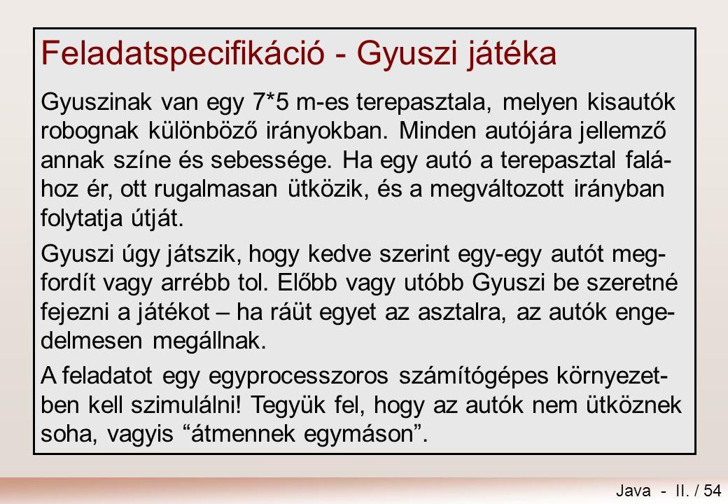 Java - II. / 54 Feladatspecifikáció - Gyuszi játéka Gyuszinak van egy 7*5 m-es terepasztala, melyen kisautók robognak különböző irányokban. Minden aut