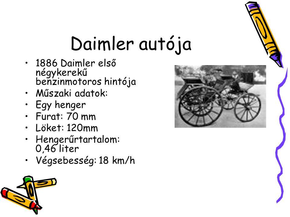 Daimler autója •1886 Daimler első négykerekű benzinmotoros hintója •Műszaki adatok: •Egy henger •Furat: 70 mm •Löket: 120mm •Hengerűrtartalom: 0,46 li