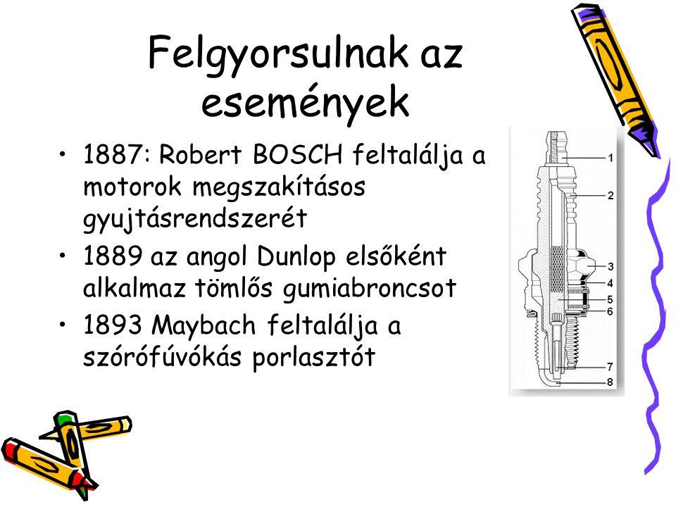 Felgyorsulnak az események •1887: Robert BOSCH feltalálja a motorok megszakításos gyujtásrendszerét •1889 az angol Dunlop elsőként alkalmaz tömlős gum