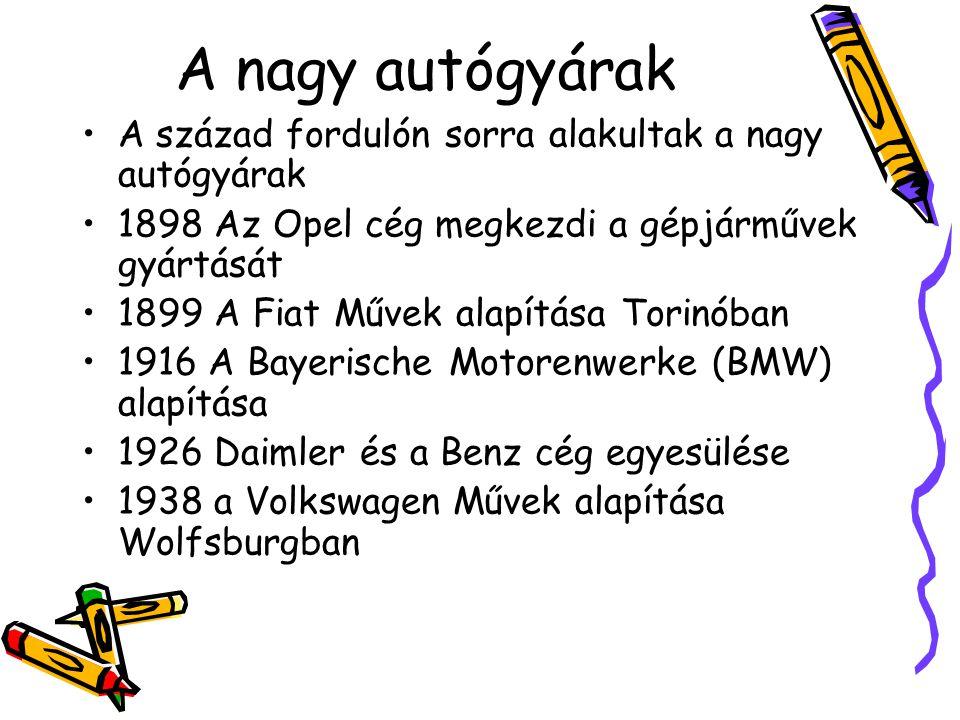 A nagy autógyárak •A század fordulón sorra alakultak a nagy autógyárak •1898 Az Opel cég megkezdi a gépjárművek gyártását •1899 A Fiat Művek alapítása