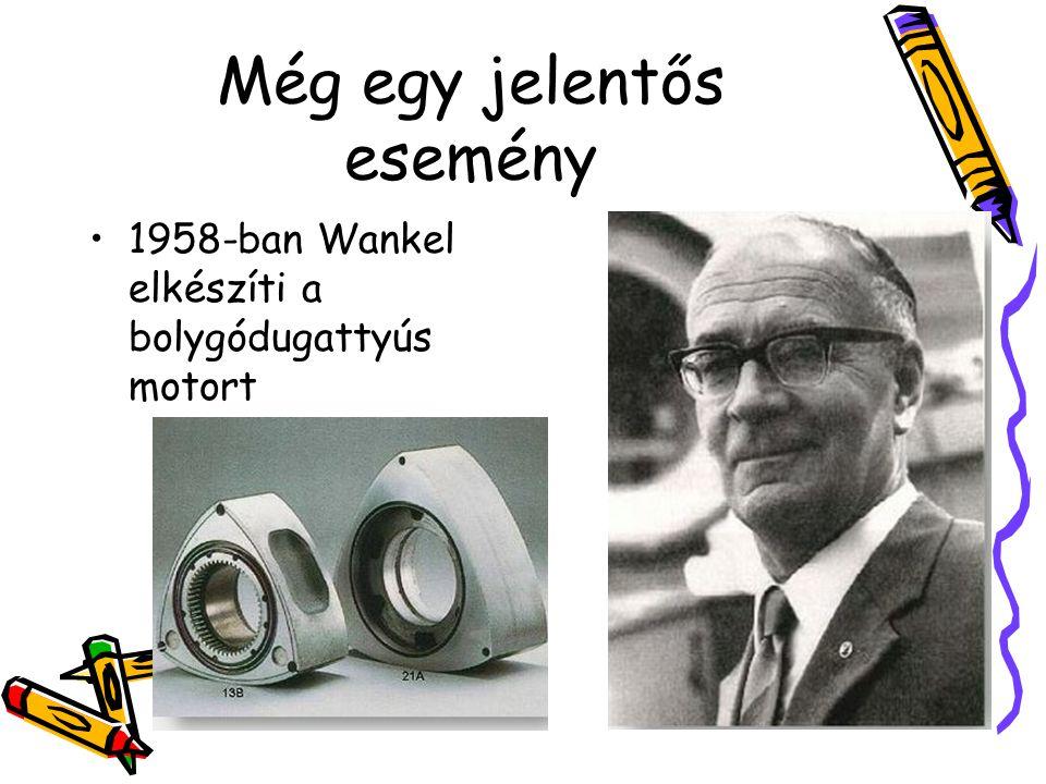 Még egy jelentős esemény •1958-ban Wankel elkészíti a bolygódugattyús motort