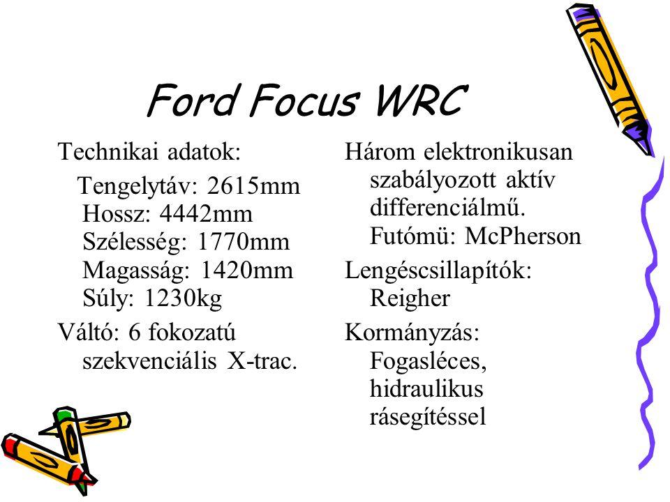Ford Focus WRC Technikai adatok: Tengelytáv: 2615mm Hossz: 4442mm Szélesség: 1770mm Magasság: 1420mm Súly: 1230kg Váltó: 6 fokozatú szekvenciális X-tr