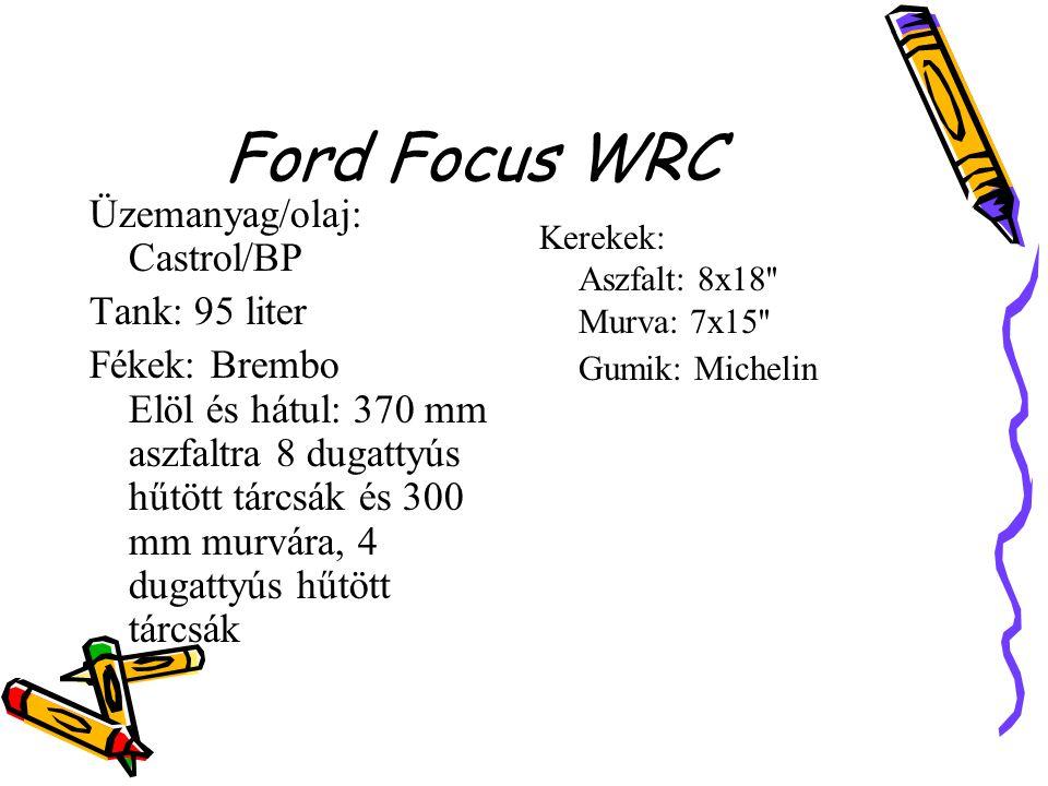 Ford Focus WRC Üzemanyag/olaj: Castrol/BP Tank: 95 liter Fékek: Brembo Elöl és hátul: 370 mm aszfaltra 8 dugattyús hűtött tárcsák és 300 mm murvára, 4