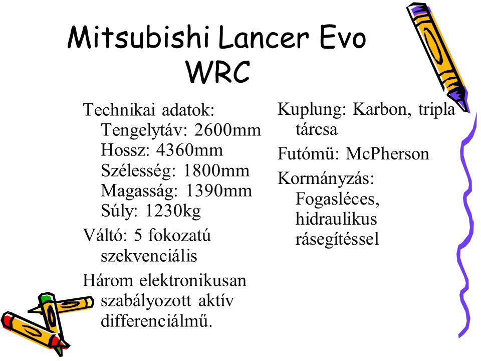 Mitsubishi Lancer Evo WRC Technikai adatok: Tengelytáv: 2600mm Hossz: 4360mm Szélesség: 1800mm Magasság: 1390mm Súly: 1230kg Váltó: 5 fokozatú szekven