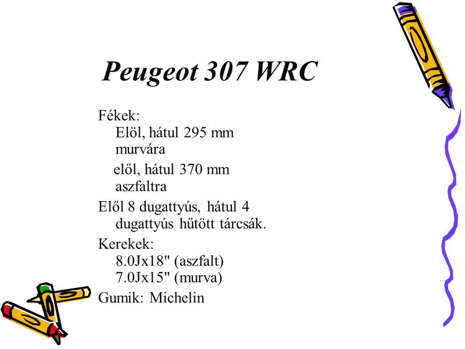 Peugeot 307 WRC Fékek: Elöl, hátul 295 mm murvára elől, hátul 370 mm aszfaltra Elől 8 dugattyús, hátul 4 dugattyús hűtött tárcsák. Kerekek: 8.0Jx18