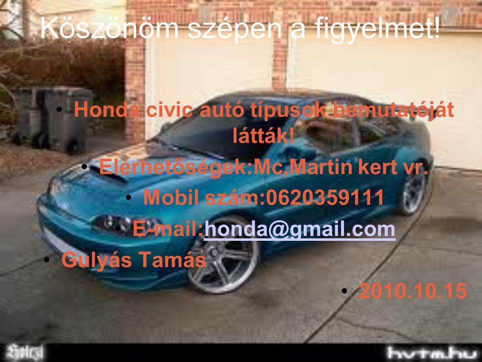Köszönöm szépen a figyelmet.•Honda civic autó típusok bemutatóját látták.