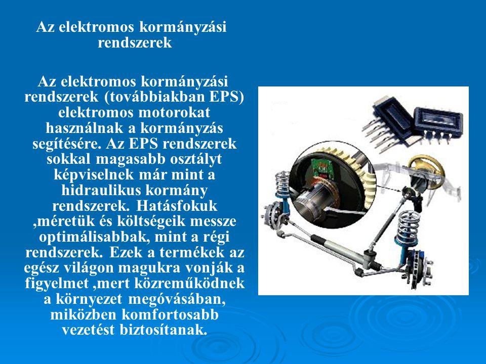 Az elektromos kormányzási rendszerek Az elektromos kormányzási rendszerek (továbbiakban EPS) elektromos motorokat használnak a kormányzás segítésére.
