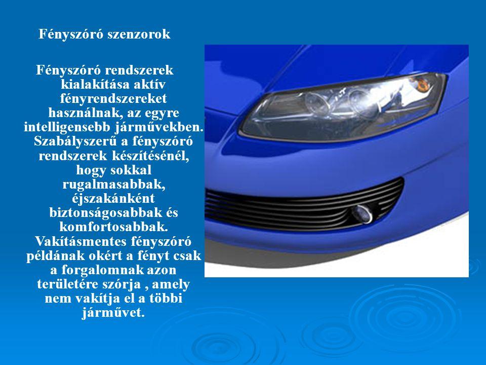 Fényszóró szenzorok Fényszóró rendszerek kialakítása aktív fényrendszereket használnak, az egyre intelligensebb járművekben.