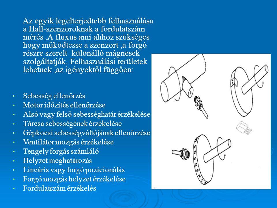 Az egyik legelterjedtebb felhasználása a Hall-szenzoroknak a fordulatszám mérés.A fluxus ami ahhoz szükséges hogy működtesse a szenzort,a forgó részre szerelt különálló mágnesek szolgáltatják.