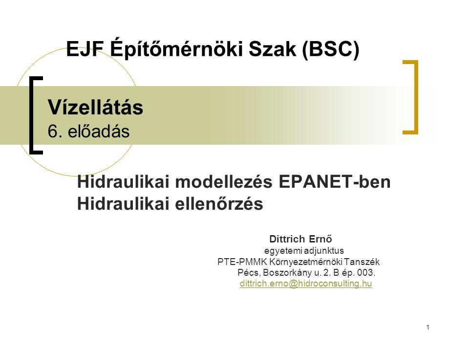 1 Vízellátás 6. előadás Hidraulikai modellezés EPANET-ben Hidraulikai ellenőrzés Dittrich Ernő egyetemi adjunktus PTE-PMMK Környezetmérnöki Tanszék Pé