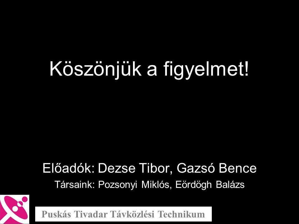 Köszönjük a figyelmet! Előadók: Dezse Tibor, Gazsó Bence Társaink: Pozsonyi Miklós, Eördögh Balázs Puskás Tivadar Távközlési Technikum