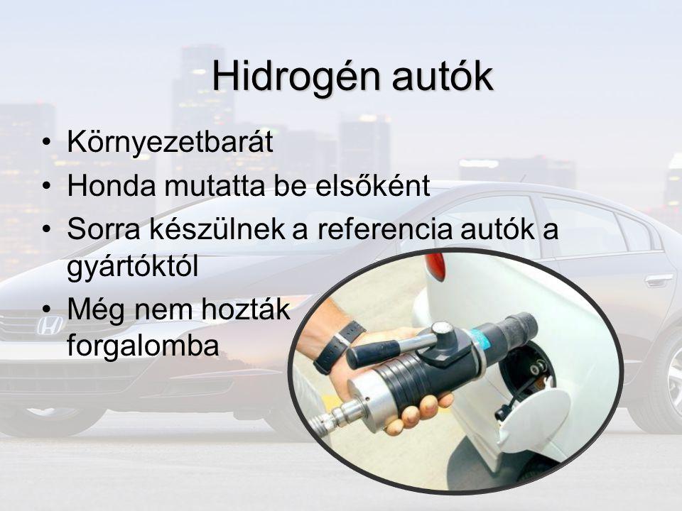 •Környezetbarát •Honda mutatta be elsőként •Sorra készülnek a referencia autók a gyártóktól •Még nem hozták forgalomba Hidrogén autók