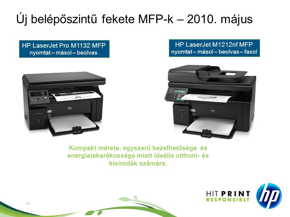 11 Új belépőszintű fekete MFP-k – 2010. május HP LaserJet Pro M1132 MFP nyomtat – másol – beolvas HP LaserJet M1212nf MFP nyomtat – másol – beolvas –