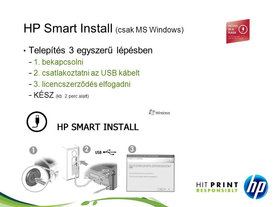 HP Smart Install (csak MS Windows) • Telepítés 3 egyszerű lépésben − 1. bekapcsolni − 2. csatlakoztatni az USB kábelt − 3. licencszerződés elfogadni −