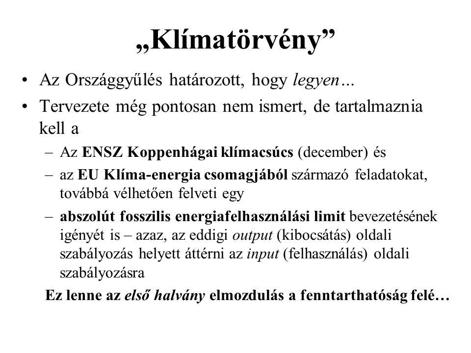 """""""Klímatörvény"""" •Az Országgyűlés határozott, hogy legyen… •Tervezete még pontosan nem ismert, de tartalmaznia kell a –Az ENSZ Koppenhágai klímacsúcs (d"""